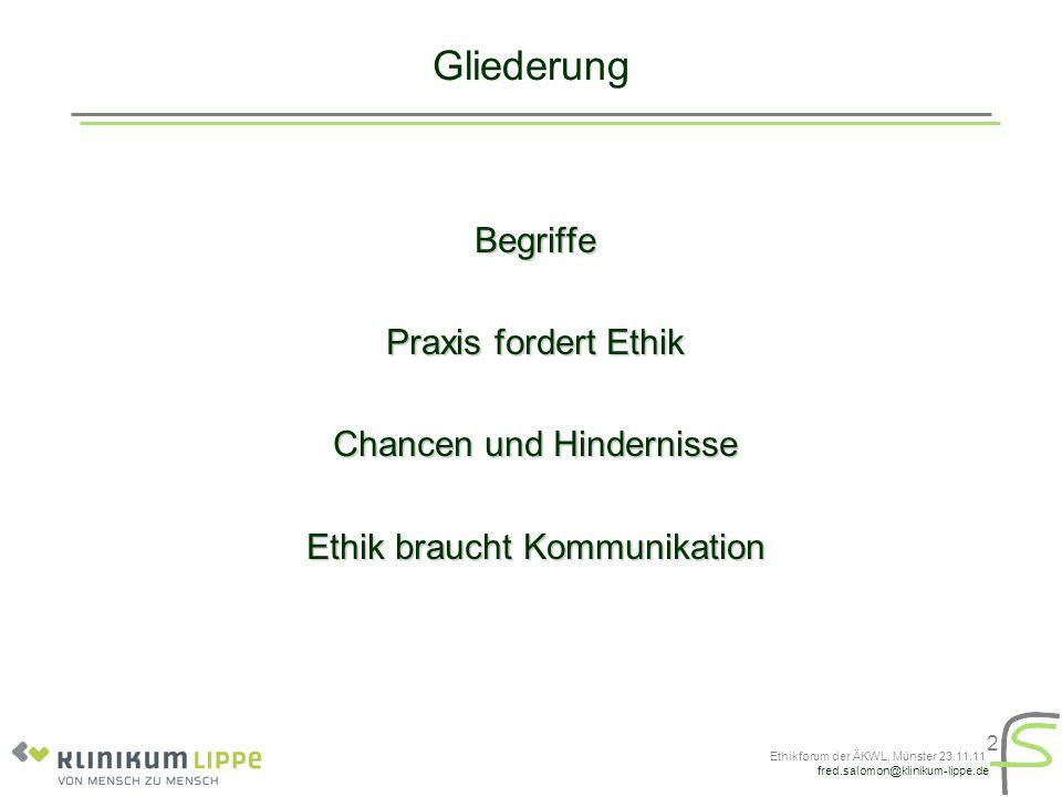 fred.salomon@klinikum-lippe.de Ethikforum der ÄKWL, Münster 23.11.11 2 Gliederung Begriffe Praxis fordert Ethik Chancen und Hindernisse Ethik braucht