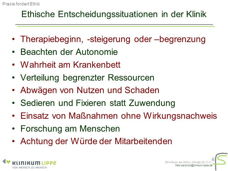 fred.salomon@klinikum-lippe.de Ethikforum der ÄKWL, Münster 23.11.11 17 Ethikberatung hilft bei der Entscheidungsfindung Eigene Überlegungen Routinebesprechungen Visiten Fallkonferenzen Ethikberatung Ethikkomitee Ethik braucht Kommunikation