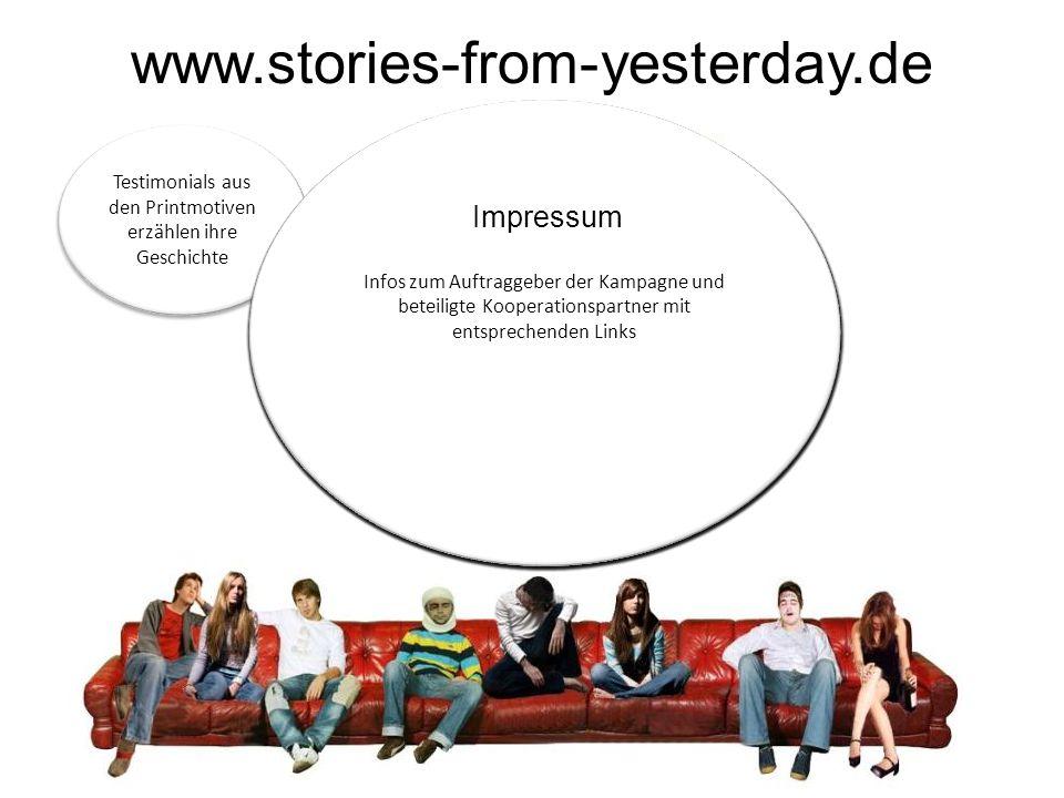 www.stories-from-yesterday.de Testimonials aus den Printmotiven erzählen ihre Geschichte Grafische Benutzeroberfläche soll den virtuellen Raum erlebbar machen Forum zum Austausch, Wettbewerbe, Votings Infos zum Jugendschutzgesetz, Risiken des Alkoholmissbrauchs, Information zur Wechselwirkung mit anderen Drogen etc.