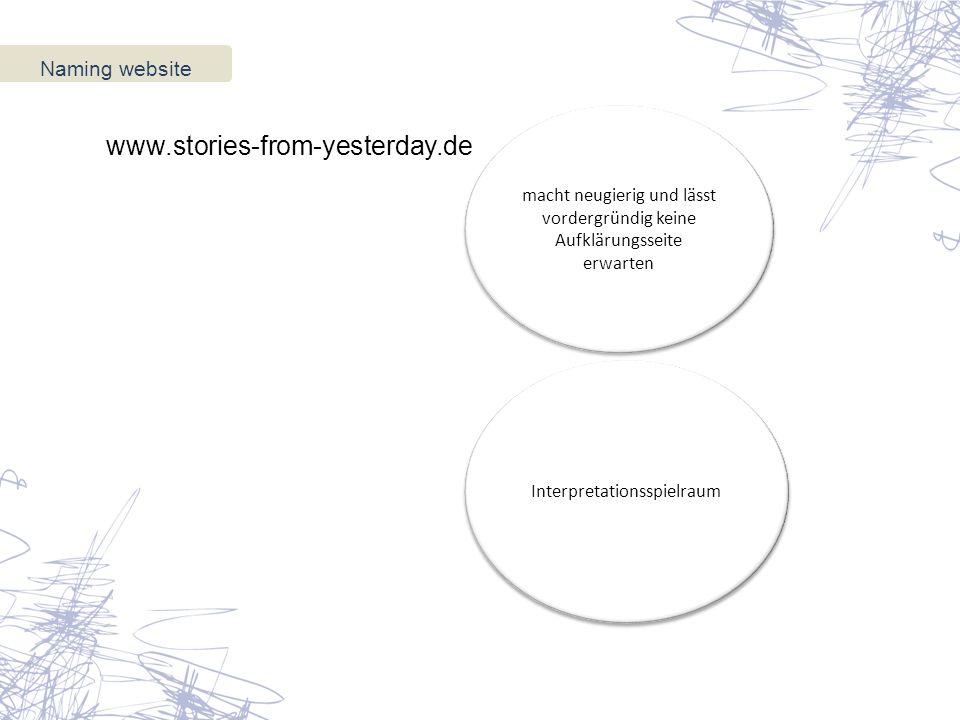 Naming website  www.stories-from-yesterday.de macht neugierig und lässt vordergründig keine Aufklärungsseite erwarten Interpretationsspielraum