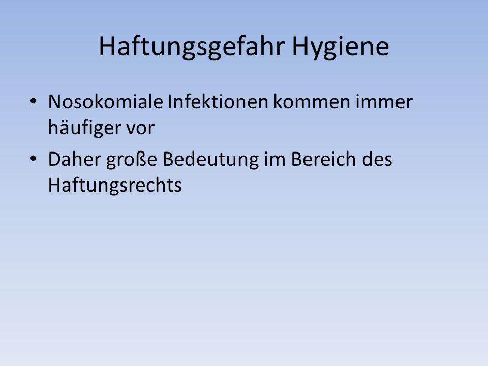 Haftungsgefahr Hygiene Nosokomiale Infektionen kommen immer häufiger vor Daher große Bedeutung im Bereich des Haftungsrechts