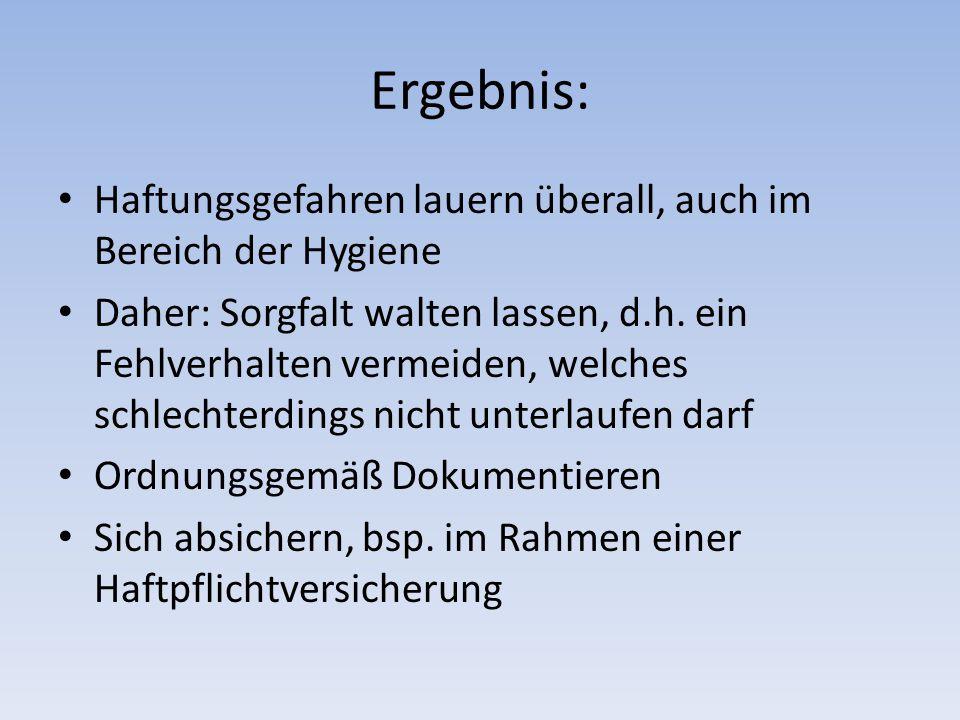 Ergebnis: Haftungsgefahren lauern überall, auch im Bereich der Hygiene Daher: Sorgfalt walten lassen, d.h.