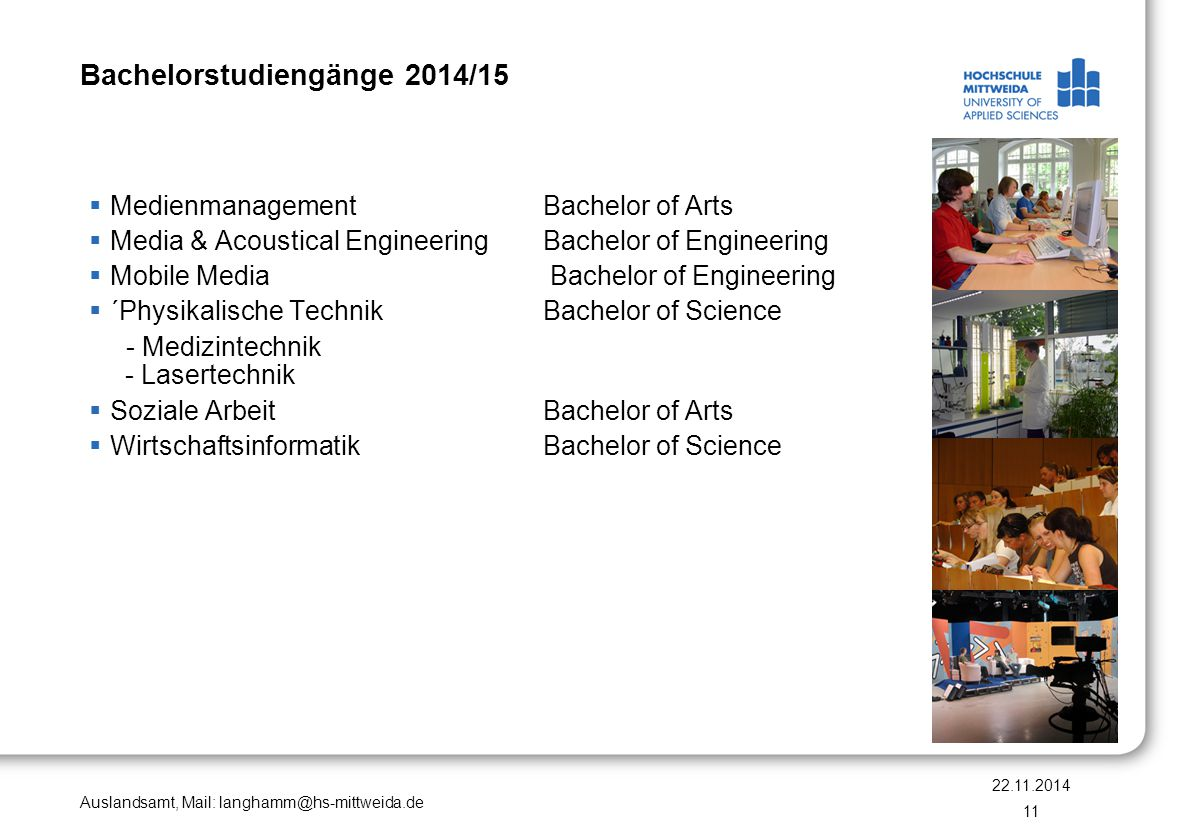 Auslandsamt, Mail: langhamm@hs-mittweida.de Bachelorstudiengänge 2014/15  Medienmanagement Bachelor of Arts  Media & Acoustical EngineeringBachelor