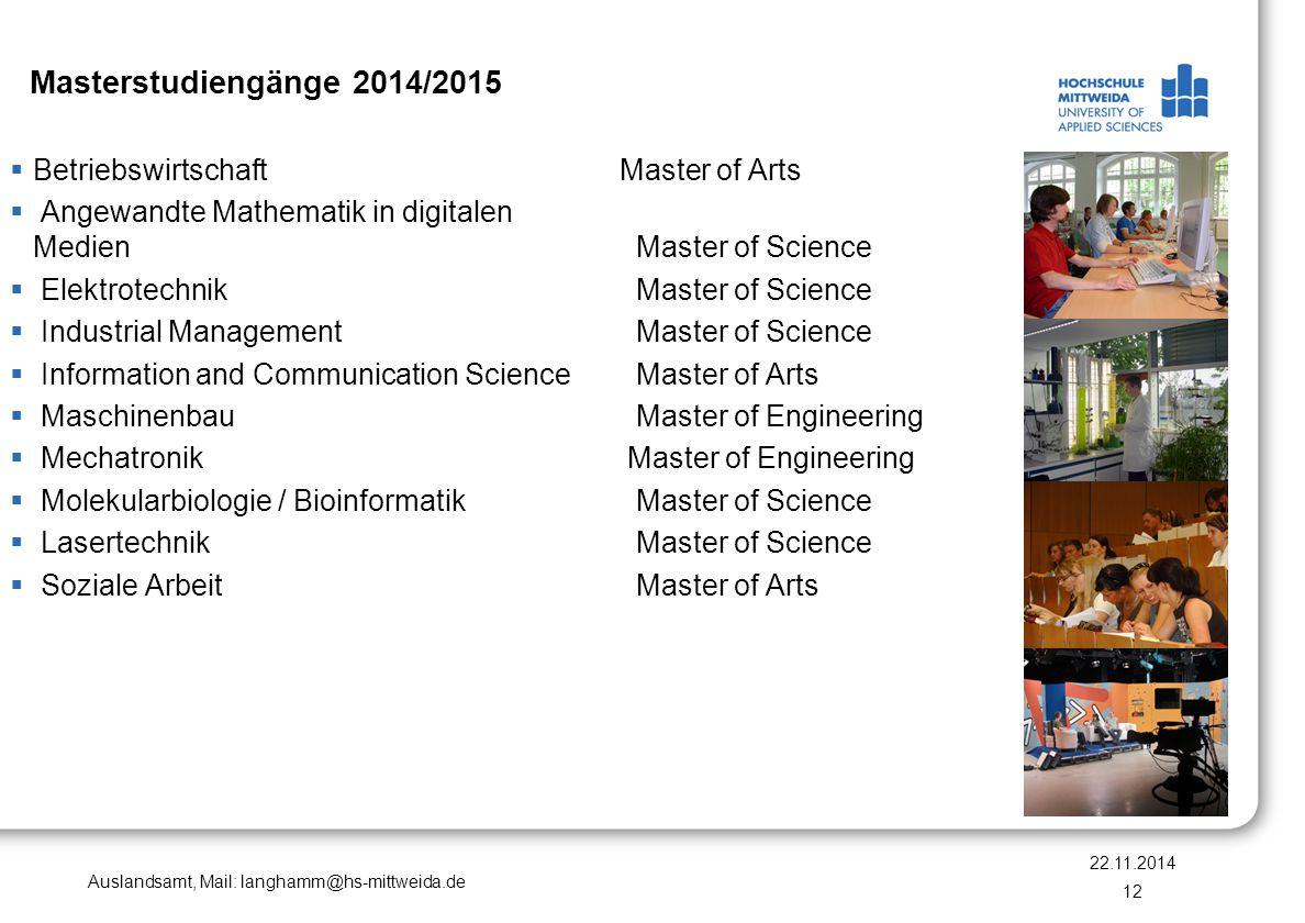 Auslandsamt, Mail: langhamm@hs-mittweida.de Masterstudiengänge 2014/2015  Betriebswirtschaft Master of Arts  Angewandte Mathematik in digitalen Medi