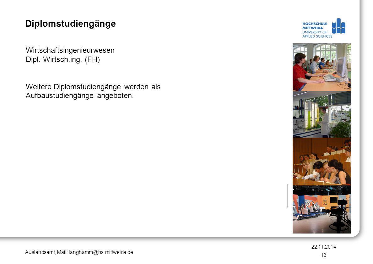 Auslandsamt, Mail: langhamm@hs-mittweida.de Diplomstudiengänge Wirtschaftsingenieurwesen Dipl.-Wirtsch.ing. (FH) Weitere Diplomstudiengänge werden als