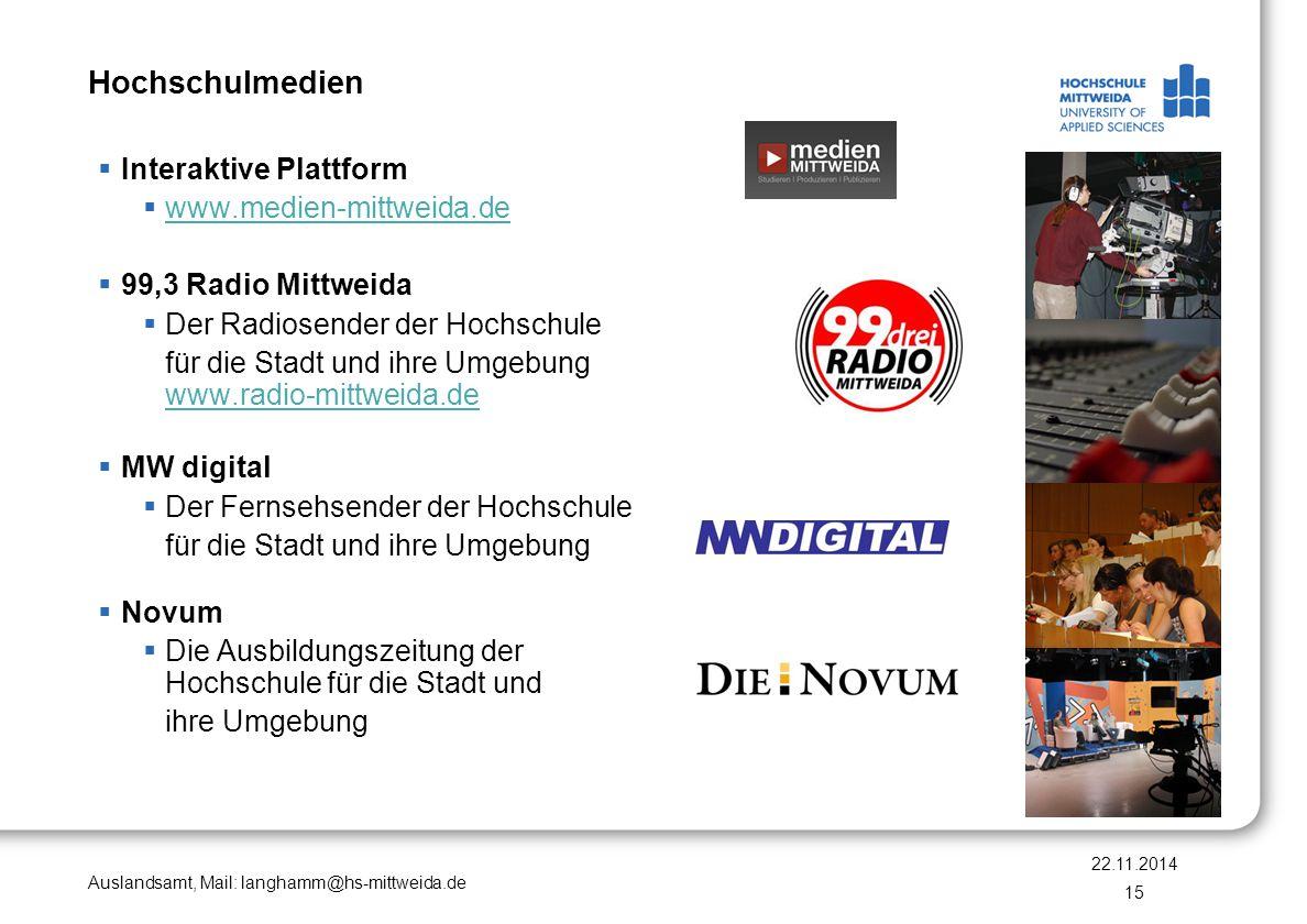 Auslandsamt, Mail: langhamm@hs-mittweida.de Hochschulmedien  Interaktive Plattform  www.medien-mittweida.de www.medien-mittweida.de  99,3 Radio Mit