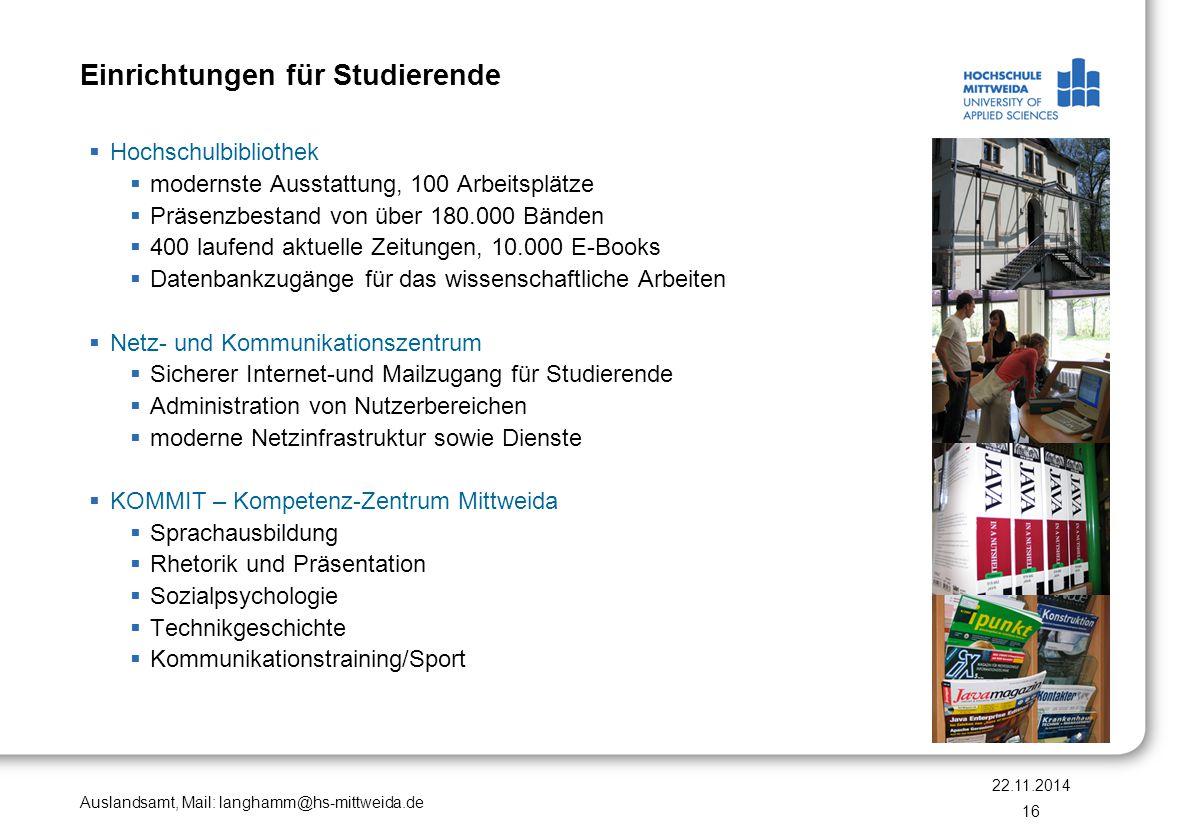 Auslandsamt, Mail: langhamm@hs-mittweida.de Einrichtungen für Studierende  Hochschulbibliothek  modernste Ausstattung, 100 Arbeitsplätze  Präsenzbe
