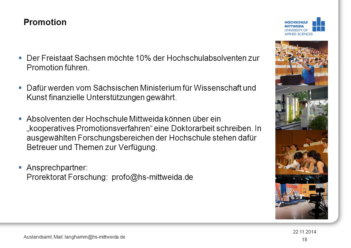 Auslandsamt, Mail: langhamm@hs-mittweida.de Promotion  Der Freistaat Sachsen möchte 10% der Hochschulabsolventen zur Promotion führen.  Dafür werden