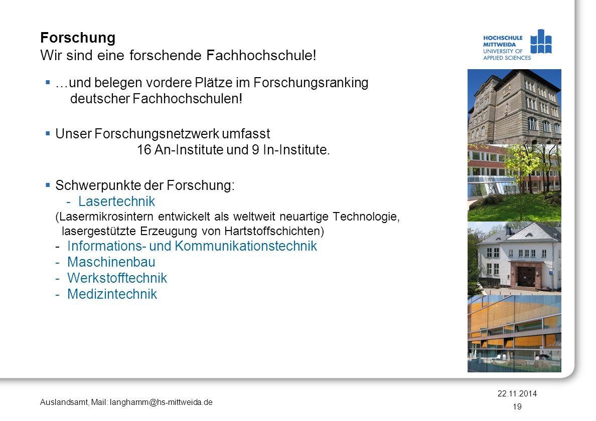 Auslandsamt, Mail: langhamm@hs-mittweida.de Forschung Wir sind eine forschende Fachhochschule!  …und belegen vordere Plätze im Forschungsranking deut