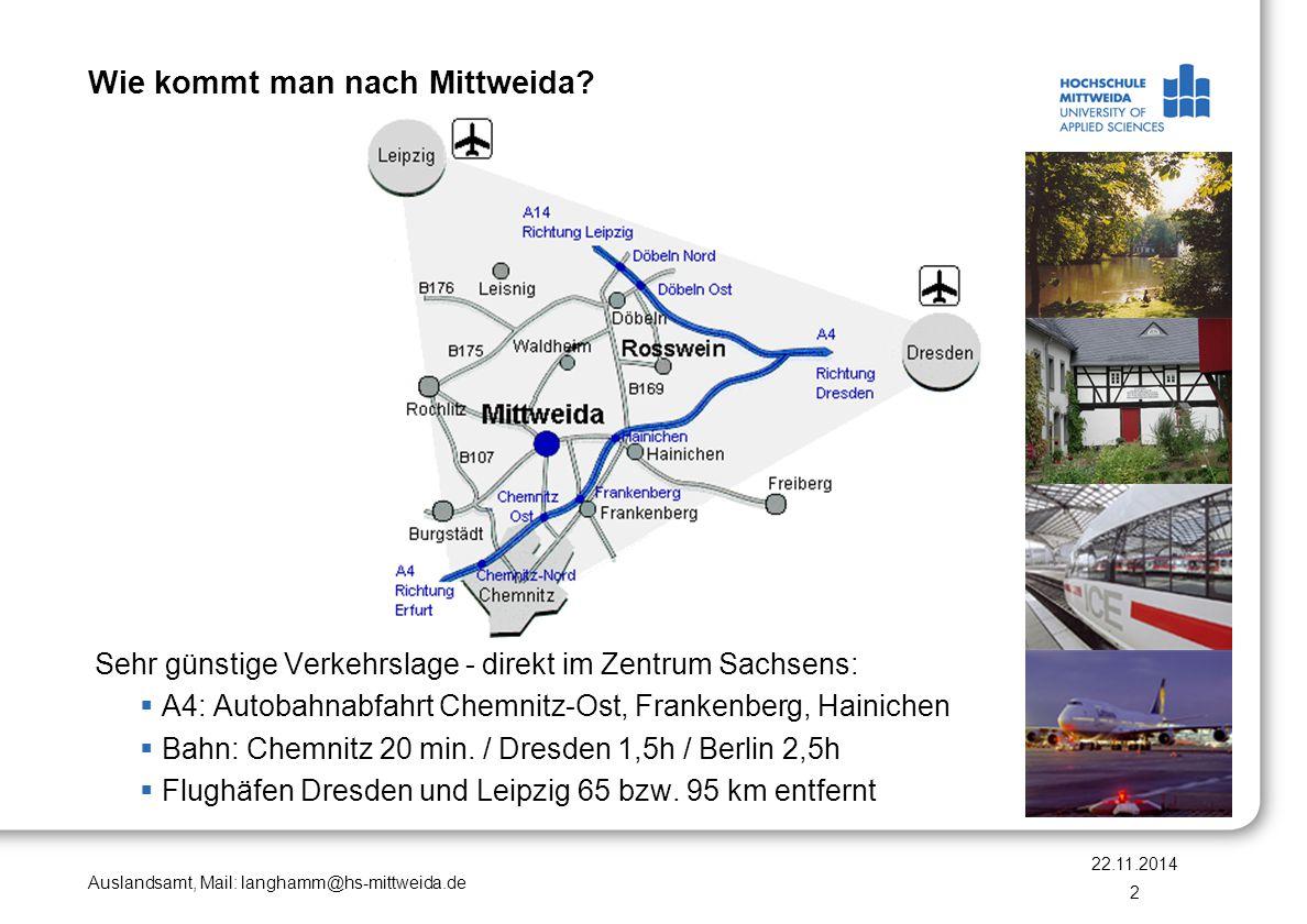 Auslandsamt, Mail: langhamm@hs-mittweida.de Wie kommt man nach Mittweida? Sehr günstige Verkehrslage - direkt im Zentrum Sachsens:  A4: Autobahnabfah