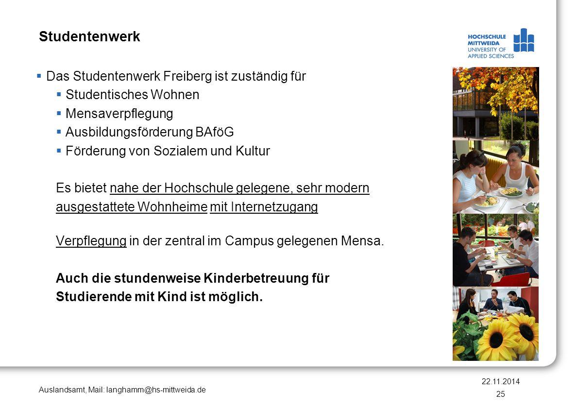 Auslandsamt, Mail: langhamm@hs-mittweida.de Hochschulstadt Mittweida  Landschaftlich schön gelegen im Zschopautal, nahe der Großstadt Chemnitz  Kulturelles und wirtschaftliches Zentrum in Mittelsachsen  Sportzentren, Stadion, Freibad, Bowling, Kino, Parks, Museen  Einwohner: ca.
