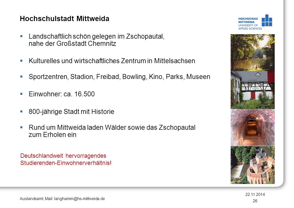Auslandsamt, Mail: langhamm@hs-mittweida.de Hochschulstadt Mittweida  Landschaftlich schön gelegen im Zschopautal, nahe der Großstadt Chemnitz  Kult