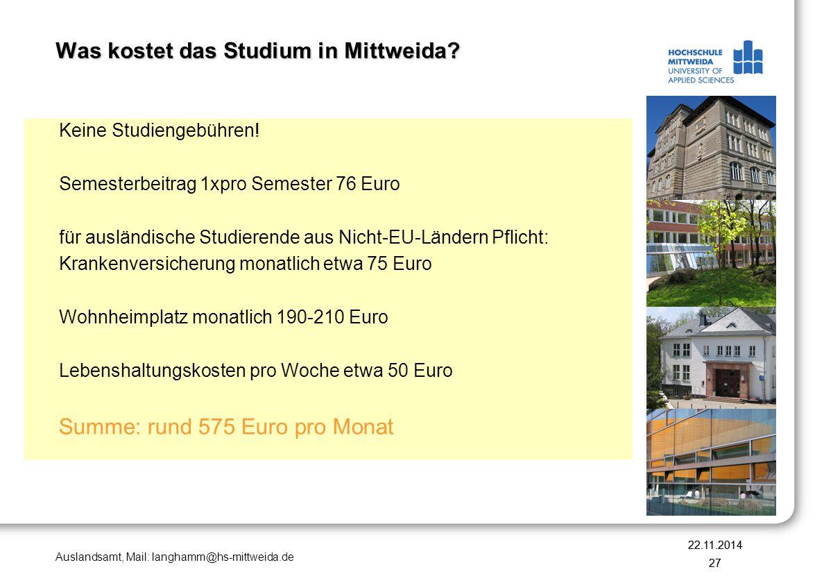 Auslandsamt, Mail: langhamm@hs-mittweida.de Was kostet das Studium in Mittweida? Keine Studiengebühren! Semesterbeitrag 1xpro Semester 76 Euro für aus