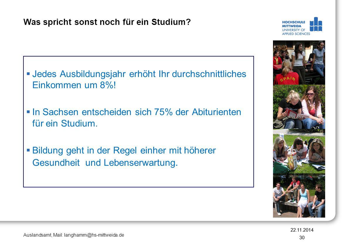 Auslandsamt, Mail: langhamm@hs-mittweida.de 22.11.2014 30  Jedes Ausbildungsjahr erhöht Ihr durchschnittliches Einkommen um 8%!  In Sachsen entschei
