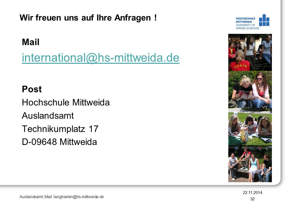 Auslandsamt, Mail: langhamm@hs-mittweida.de Wir freuen uns auf Ihre Anfragen ! 22.11.2014 32 Mail international@hs-mittweida.de Post Hochschule Mittwe