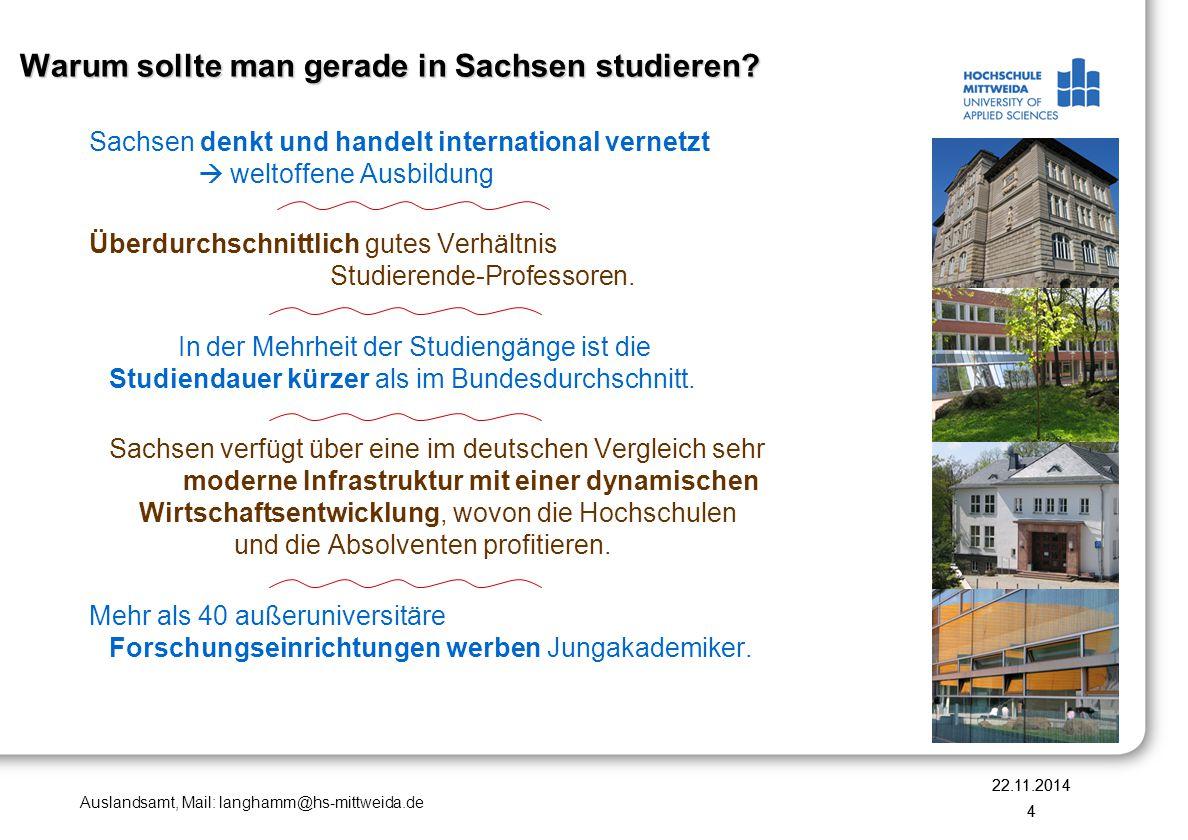 Auslandsamt, Mail: langhamm@hs-mittweida.de Zahlen, die an der Hochschule Mittweida erlebbar sind 22.11.2014 5 Sachsen investierte in den letzten 10 Jahren 3 Milliarden Euro in die Hochschulen.