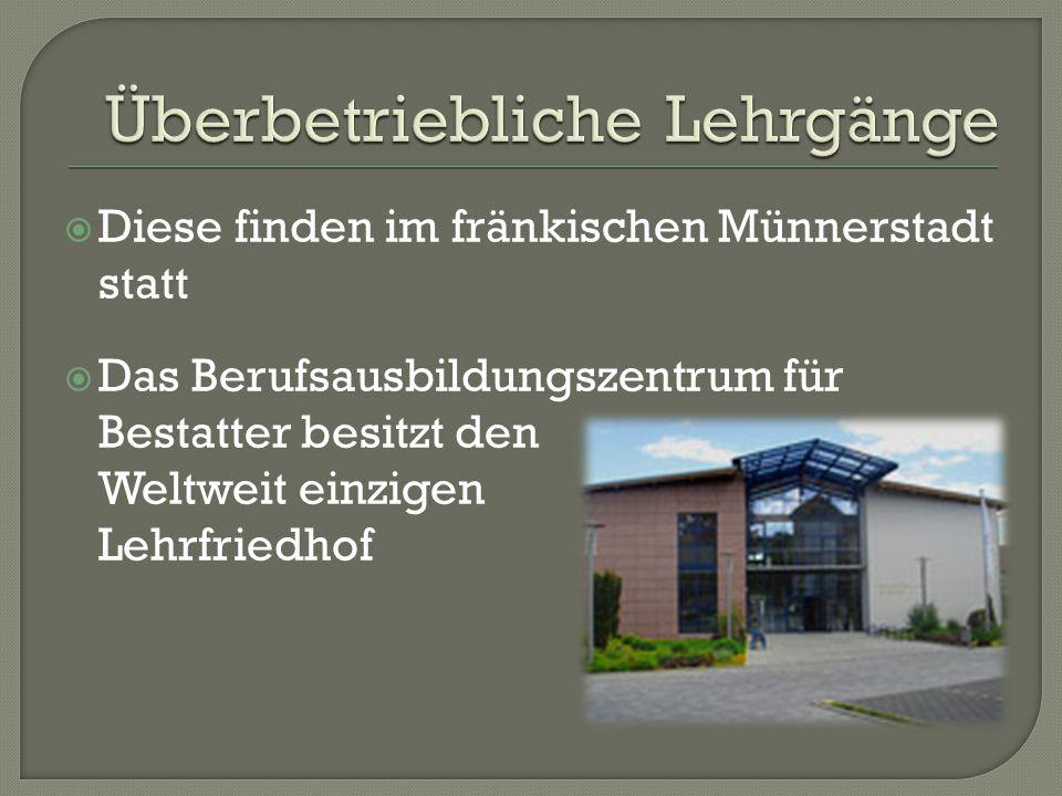  Diese finden im fränkischen Münnerstadt statt  Das Berufsausbildungszentrum für Bestatter besitzt den Weltweit einzigen Lehrfriedhof
