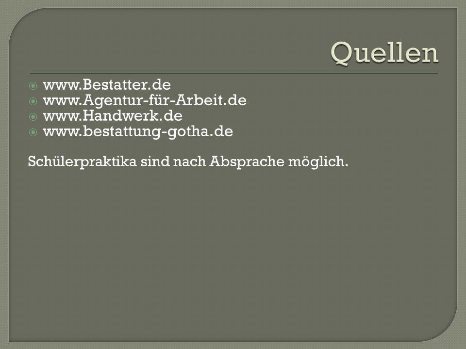  www.Bestatter.de  www.Agentur-für-Arbeit.de  www.Handwerk.de  www.bestattung-gotha.de Schülerpraktika sind nach Absprache möglich.