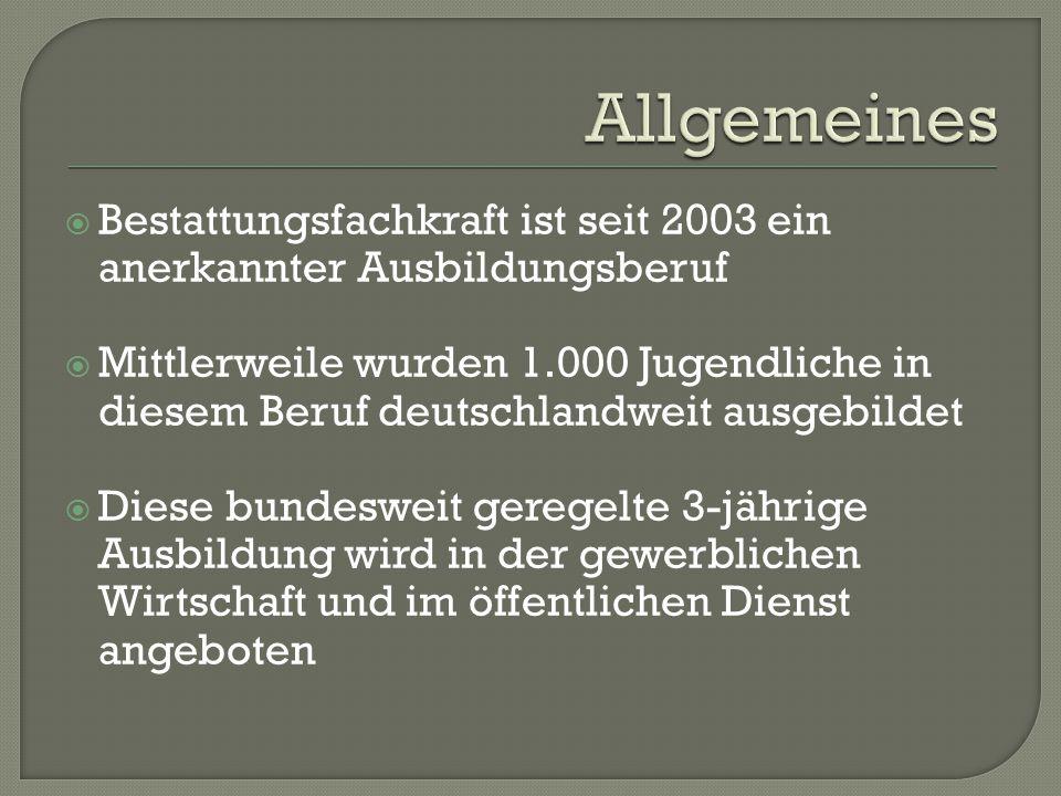  Bestattungsfachkraft ist seit 2003 ein anerkannter Ausbildungsberuf  Mittlerweile wurden 1.000 Jugendliche in diesem Beruf deutschlandweit ausgebildet  Diese bundesweit geregelte 3-jährige Ausbildung wird in der gewerblichen Wirtschaft und im öffentlichen Dienst angeboten