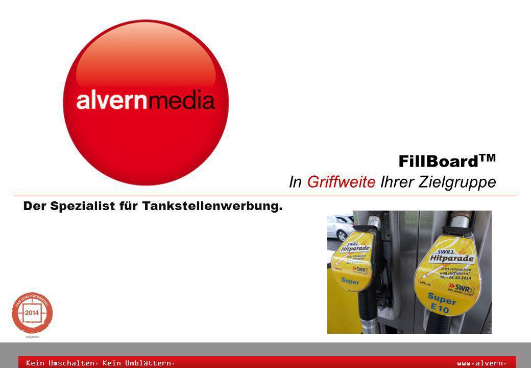 alvernmedia GmbH Heimhuder Straße 70 · 20148 Hamburg · Deutschland · Fon +49 (0)40 639063 0 · Fax +49 (0)40 639063 63 Geschäftsführer: Sven Wucherpfennig · Amtsgericht Hamburg · HRB 83086 FillBoard TM …auf den Punkt Hohe Kontakt-Qualität Entspannte Wartesituation für Autofahrer ohne Konzentration auf die Verkehrssituation Reichweiten- Medium In 99% der Landkreise Deutschlands sind wir mit unseren Medien vertreten Einschalt-Motivation FillBoards TM sind unmittelbare Impulsgeber in direkter Radionähe Effiziente Leistung Netto-TKP von 3,15€ in der Zielgruppe der Autofahrer* + eine überdurchschnittliche Affinität Starke Kontakt-Intensität Bis zu 5 Sichtkontakte je Tankvorgang durch einen interaktiven Werbeträger *Quelle: AMA 2013/Update: Orte ab 100TEW Zielgruppe: Autofahrer Netto-TKP auf Basis Special-Angebot Belegung aller Tankstellen in Orten größer 100TEW Vielhörer: hören täglich mehr als 1 Stunde Radio Optimaler Kampagnenzeitraum Ø 5 Mal im Monat wird getankt und Wiederholungskontakte erzeugen einen Lerneffekt ihrer Botschaft Rurale Aussteuerbarkeit Gut 75% unseres Tankstellen- Potentials ist in Orten unter 100.000 Einwohner verortet Vielhörer =Autofahrer Ca.