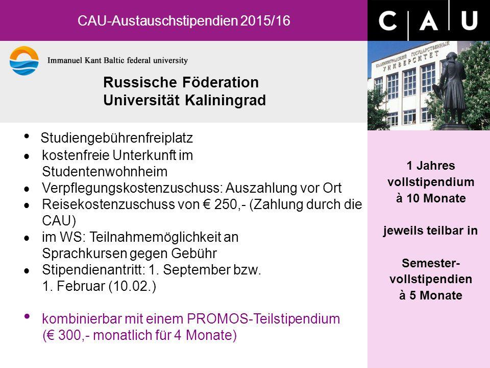 Russische Föderation Universität Kaliningrad CAU-Austauschstipendien 2015/16 1 Jahres vollstipendium à 10 Monate jeweils teilbar in Semester- vollstip