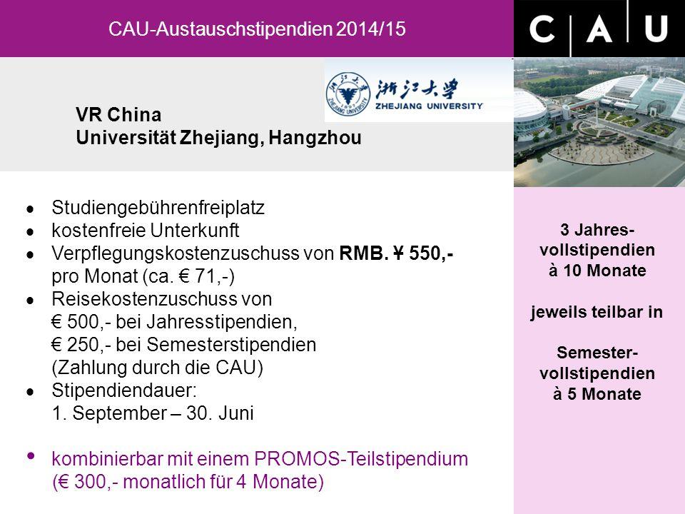 VR China Universität Zhejiang, Hangzhou CAU-Austauschstipendien 2014/15 3 Jahres- vollstipendien à 10 Monate jeweils teilbar in Semester- vollstipendi