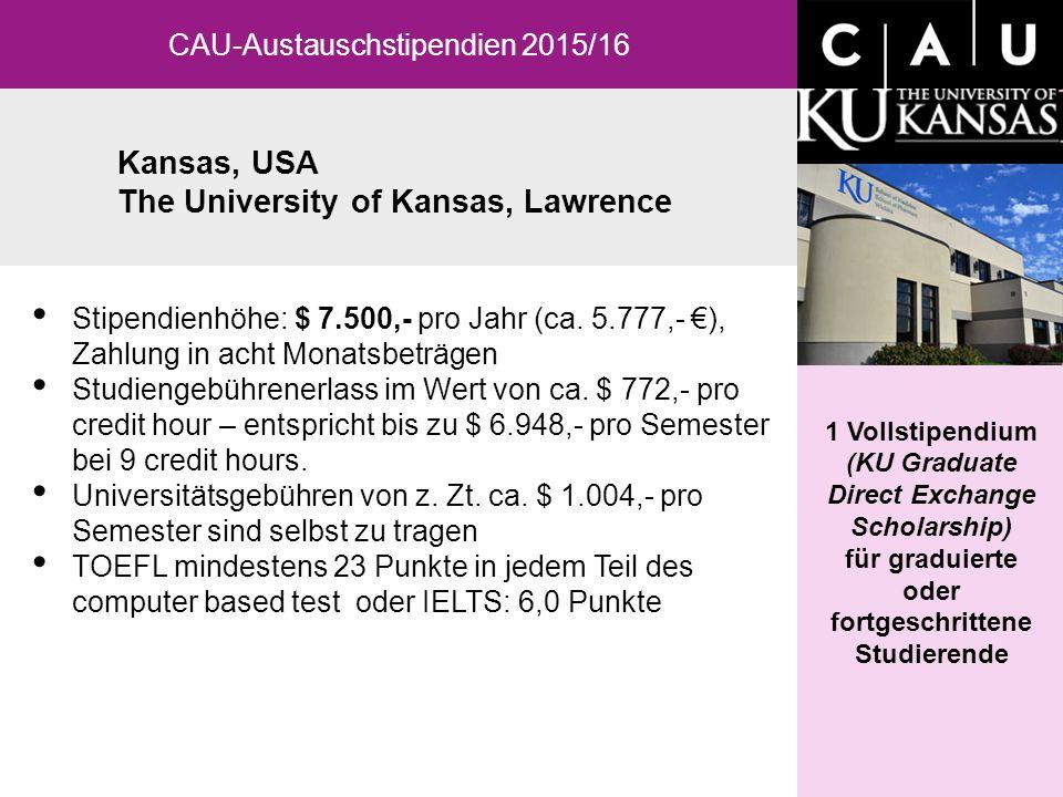 Kansas, USA The University of Kansas, Lawrence CAU-Austauschstipendien 2015/16 1 Vollstipendium (KU Graduate Direct Exchange Scholarship) für graduier