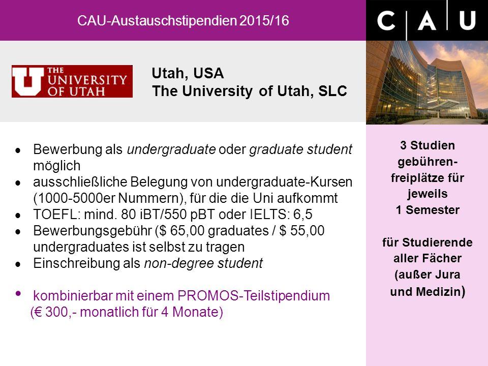 Utah, USA The University of Utah, SLC CAU-Austauschstipendien 2015/16 3 Studien gebühren- freiplätze für jeweils 1 Semester für Studierende aller Fäch