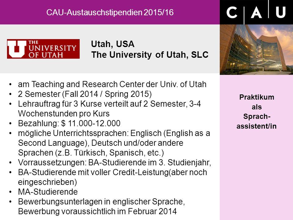 Utah, USA The University of Utah, SLC CAU-Austauschstipendien 2015/16 Praktikum als Sprach- assistent/in am Teaching and Research Center der Univ. of