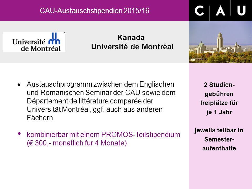 Kanada Université de Montréal CAU-Austauschstipendien 2015/16 2 Studien- gebühren freiplätze für je 1 Jahr jeweils teilbar in Semester- aufenthalte 