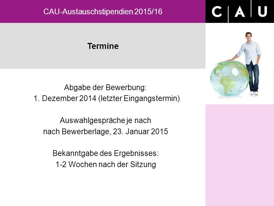 Termine CAU-Austauschstipendien 2015/16 Abgabe der Bewerbung: 1. Dezember 2014 (letzter Eingangstermin) Auswahlgespräche je nach nach Bewerberlage, 23