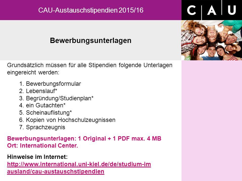 Bewerbungsunterlagen CAU-Austauschstipendien 2015/16 Grundsätzlich müssen für alle Stipendien folgende Unterlagen eingereicht werden: 1. Bewerbungsfor