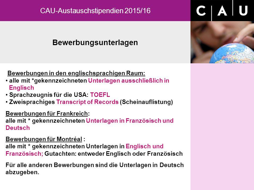 Bewerbungsunterlagen CAU-Austauschstipendien 2015/16 Bewerbungen in den englischsprachigen Raum: alle mit *gekennzeichneten Unterlagen ausschließlich