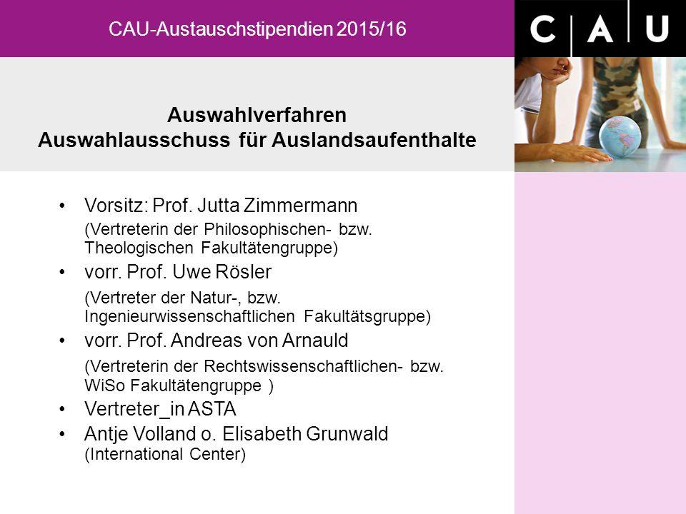 Auswahlverfahren Auswahlausschuss für Auslandsaufenthalte CAU-Austauschstipendien 2015/16 Vorsitz: Prof. Jutta Zimmermann (Vertreterin der Philosophis