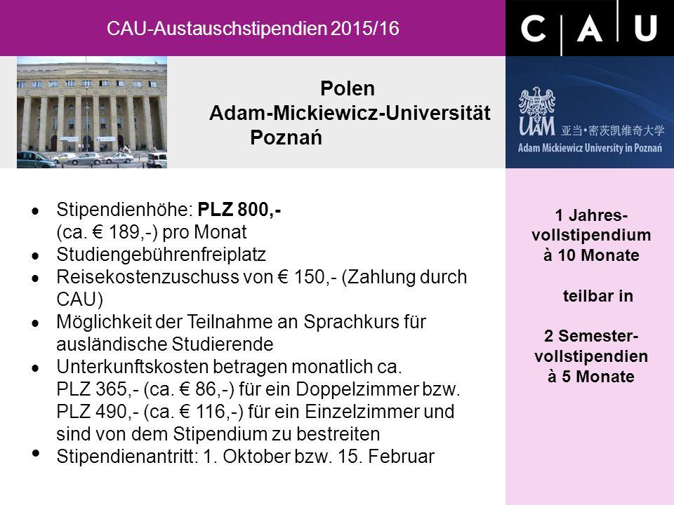 Polen Adam-Mickiewicz-Universität Poznań CAU-Austauschstipendien 2015/16 1 Jahres- vollstipendium à 10 Monate teilbar in 2 Semester- vollstipendien à