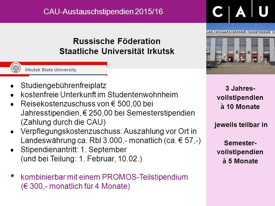 Russische Föderation Staatliche Universität Irkutsk CAU-Austauschstipendien 2015/16 3 Jahres- vollstipendien à 10 Monate jeweils teilbar in Semester-