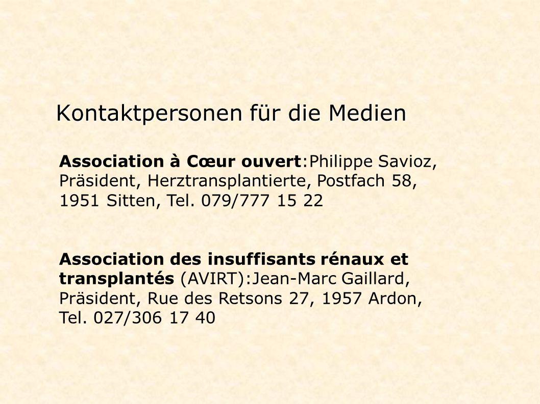 Kontaktpersonen für die Medien Association à Cœur ouvert:Philippe Savioz, Präsident, Herztransplantierte, Postfach 58, 1951 Sitten, Tel. 079/777 15 22
