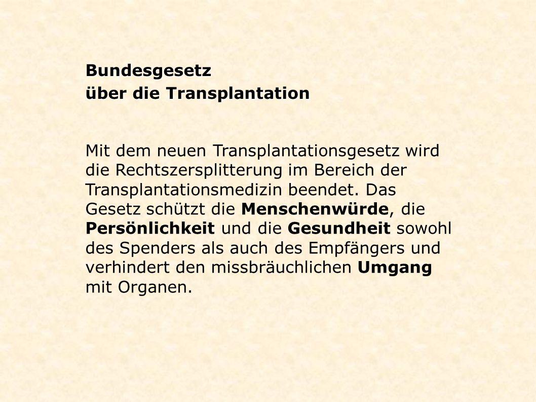 Bundesgesetz über die Transplantation Mit dem neuen Transplantationsgesetz wird die Rechtszersplitterung im Bereich der Transplantationsmedizin beende
