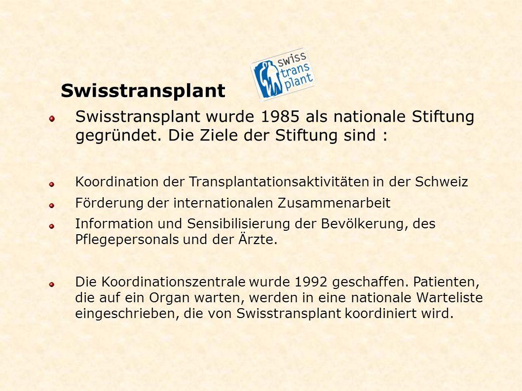Swisstransplant wurde 1985 als nationale Stiftung gegründet. Die Ziele der Stiftung sind : Koordination der Transplantationsaktivitäten in der Schweiz