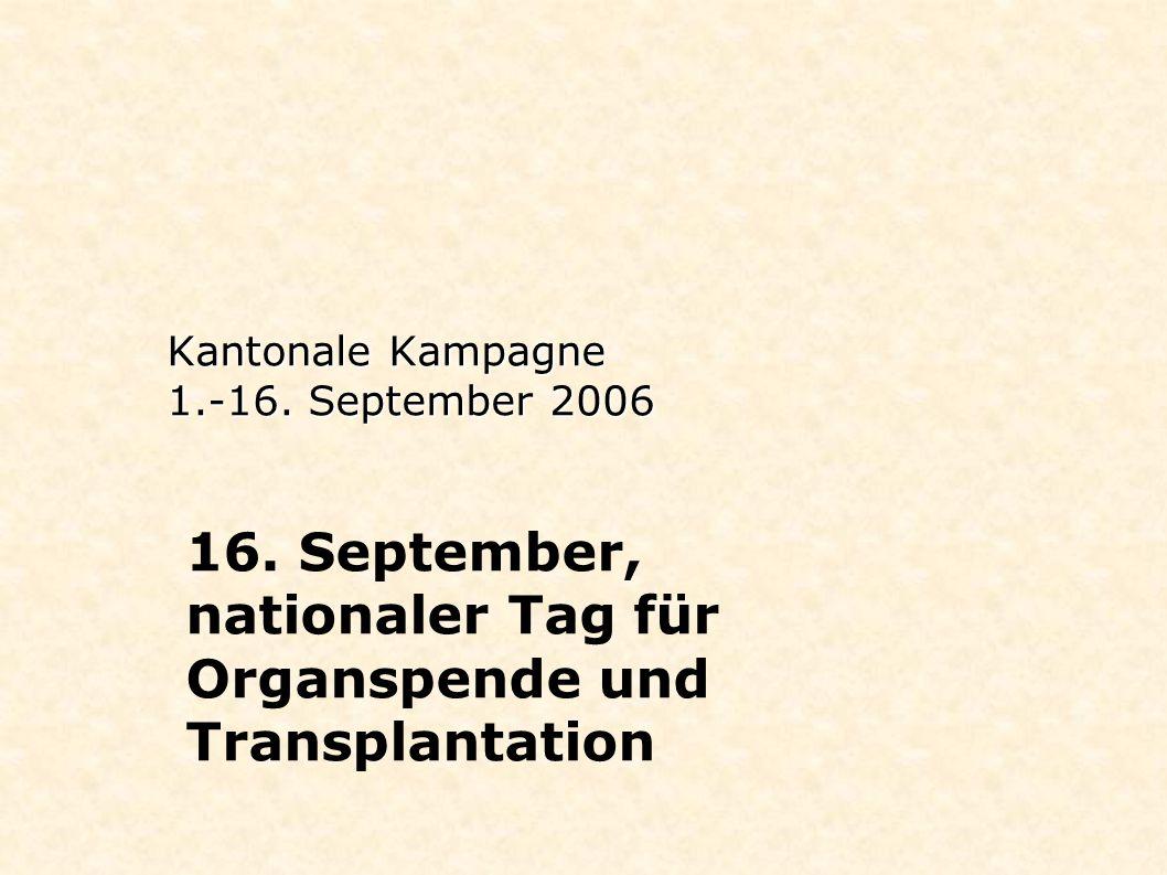 Kantonale Kampagne 1.-16. September 2006 16. September, nationaler Tag für Organspende und Transplantation