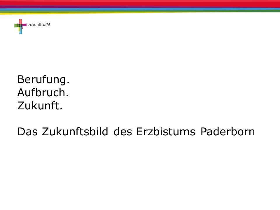 Zentrale Aussagen des Zukunftsbildes (4) Den Berufungen und Charismen dienen Die Kirche von Paderborn dient in ihrem Handeln, ob haupt- oder ehrenamtlich, den Berufungen der Menschen.