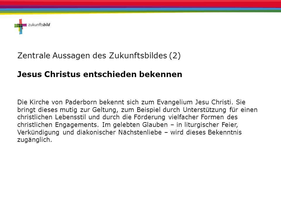Zentrale Aussagen des Zukunftsbildes (2) Jesus Christus entschieden bekennen Die Kirche von Paderborn bekennt sich zum Evangelium Jesu Christi. Sie br
