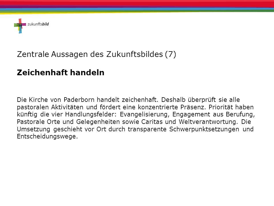 Zentrale Aussagen des Zukunftsbildes (7) Zeichenhaft handeln Die Kirche von Paderborn handelt zeichenhaft. Deshalb überprüft sie alle pastoralen Aktiv