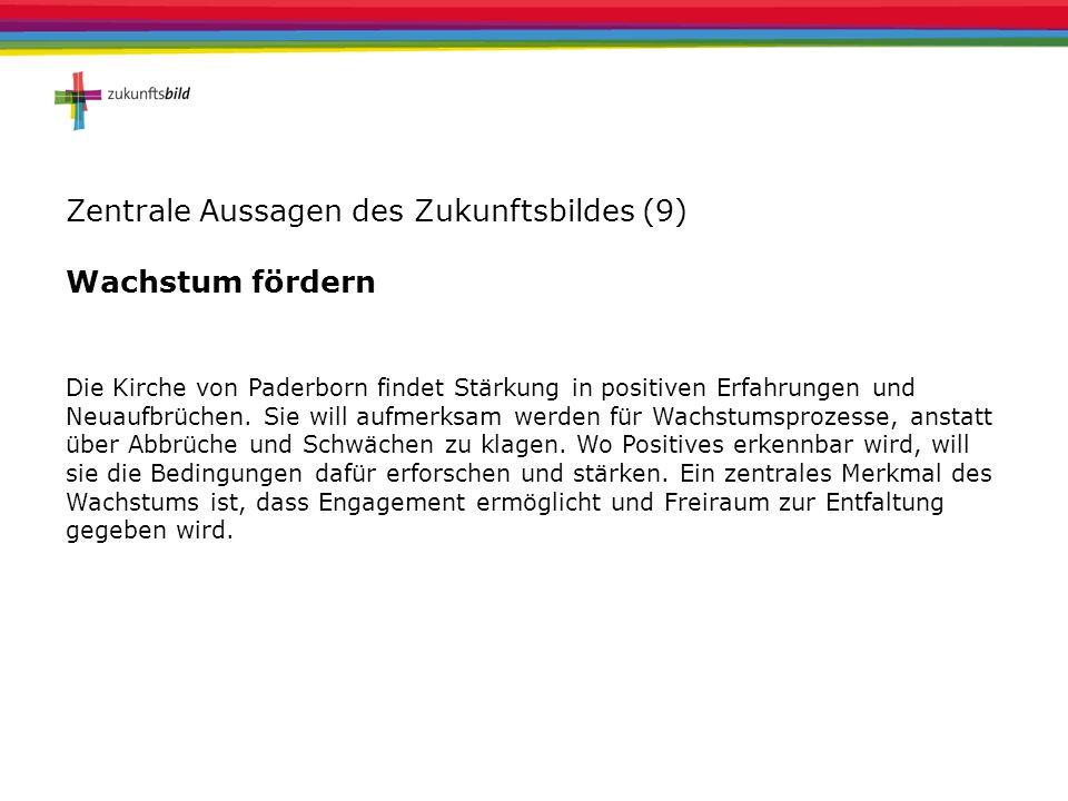 Zentrale Aussagen des Zukunftsbildes (9) Wachstum fördern Die Kirche von Paderborn findet Stärkung in positiven Erfahrungen und Neuaufbrüchen. Sie wil