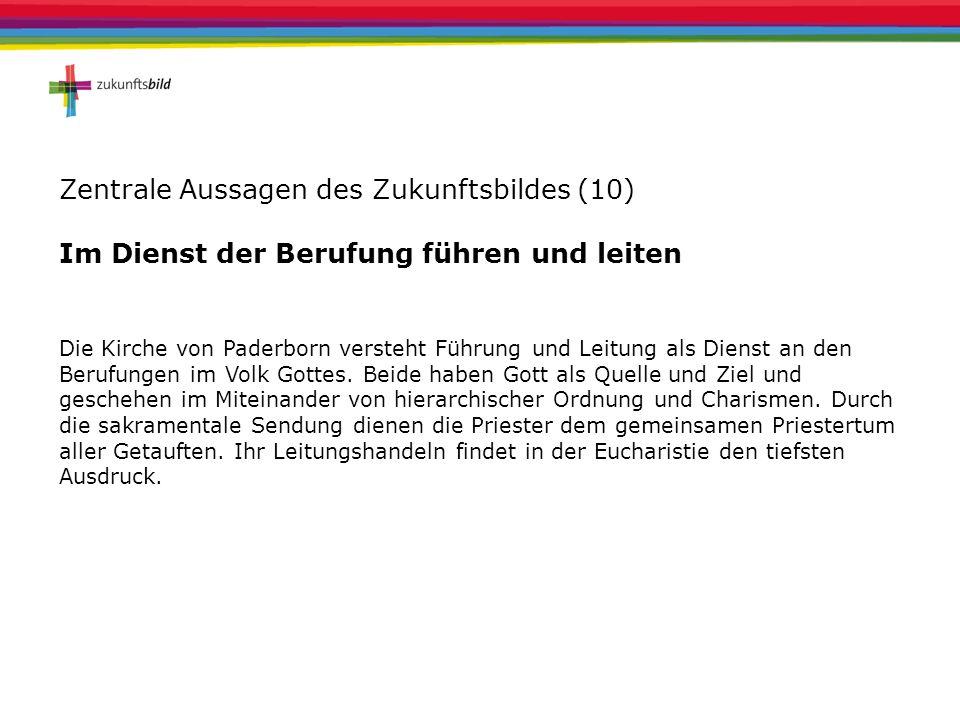 Zentrale Aussagen des Zukunftsbildes (10) Im Dienst der Berufung führen und leiten Die Kirche von Paderborn versteht Führung und Leitung als Dienst an