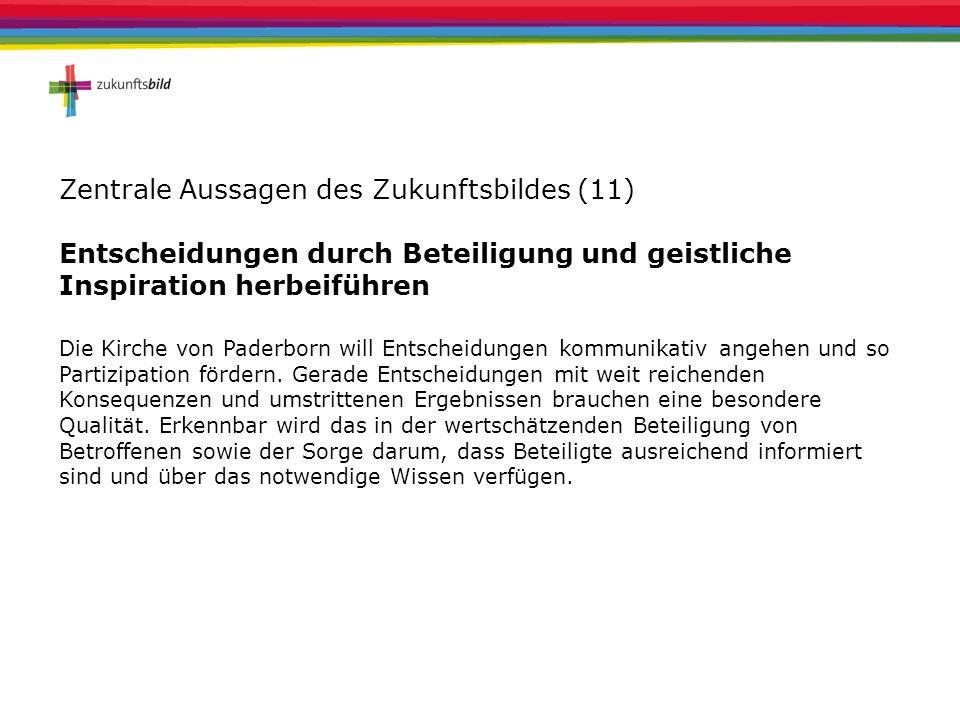 Zentrale Aussagen des Zukunftsbildes (11) Entscheidungen durch Beteiligung und geistliche Inspiration herbeiführen Die Kirche von Paderborn will Entsc