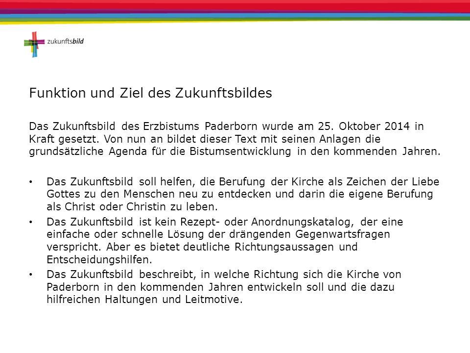 Funktion und Ziel des Zukunftsbildes Das Zukunftsbild des Erzbistums Paderborn wurde am 25. Oktober 2014 in Kraft gesetzt. Von nun an bildet dieser Te