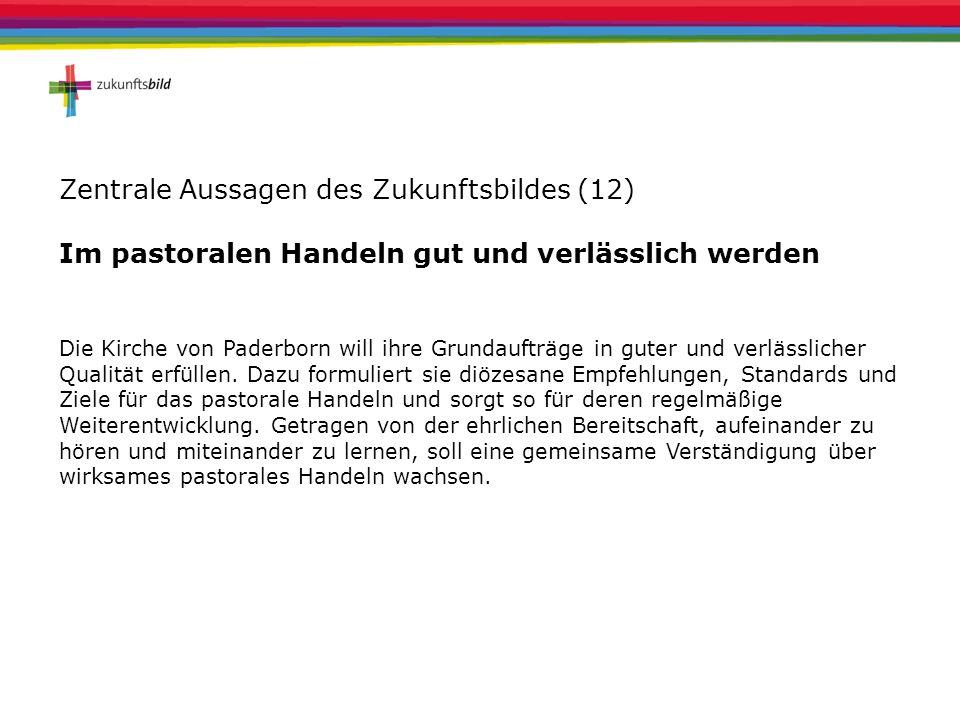 Zentrale Aussagen des Zukunftsbildes (12) Im pastoralen Handeln gut und verlässlich werden Die Kirche von Paderborn will ihre Grundaufträge in guter u