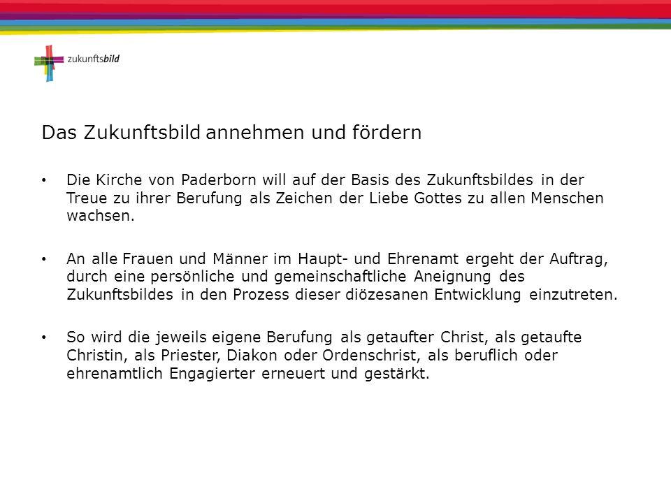 Das Zukunftsbild annehmen und fördern Die Kirche von Paderborn will auf der Basis des Zukunftsbildes in der Treue zu ihrer Berufung als Zeichen der Li