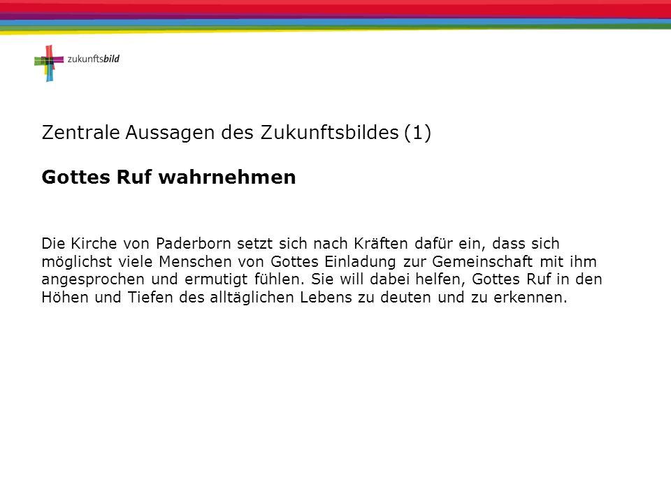 Zentrale Aussagen des Zukunftsbildes (1) Gottes Ruf wahrnehmen Die Kirche von Paderborn setzt sich nach Kräften dafür ein, dass sich möglichst viele M